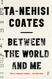Between the World and Me, de Ta-Nehisi Coates