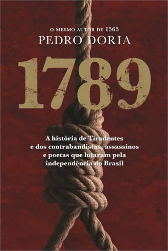 1789 - A história de Tiradentes, contrabandistas, assassinos e poetas que sonharam a Independência do Brasil