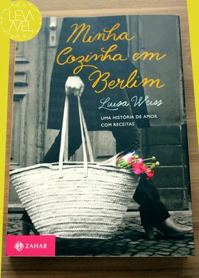 Minha Cozinha em Berlim: uma história de amor, com receitas