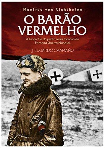 Manfred von Richthofen - O Barão Vermelho